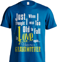 Grandma Shirt - Just When I Thought I Was Too Old To Fall In Love Again... I Became A Grandmother - Shirt Loft - 8