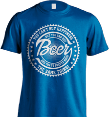 Beer Shirt - You Can't Buy Happiness But You Can Buy Beer And That's Pretty Much The Same Thing! - Shirt Loft - 8