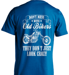 Biker Shirt - Don't Mess With Old Bikers They Don't Just Look Crazy - Shirt Loft - 6