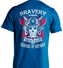 Firefighter Shirt - Bravery Is Being Scared To Death And Gearing Up Anyway - Shirt Loft - 6