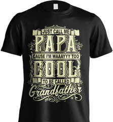Grandpa Shirt - Just Call Me Papa Cause I'm Waaayyy Too Cool To Be Called Grandfather - Shirt Loft - 2