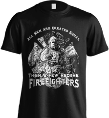 Firefighter Shirt - All Men Are Created Equal Then A Few Become Firefighters - Shirt Loft - 2