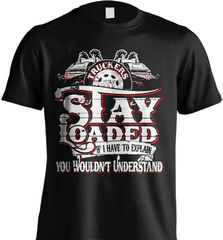 Trucker Shirt - Truckers Stay Loaded. If I Have To Explain You Wouldn't Understand - Shirt Loft - 2