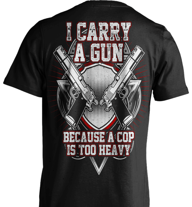 Gun Shirt - I Carry A Gun Because A Cop Is Too Heavy - Shirt Loft - 2