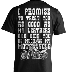 Biker Shirt - I Promise To Treat You As Good As My Leathers And Ride You As Much as My Motorcycle - Shirt Loft - 2
