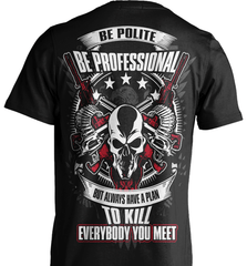 Gun Shirt - Be Polite, Be Professional But Always Have A Plan To Kill Everybody You Meet - Shirt Loft - 2