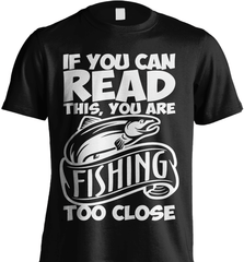 Fishing Shirt - If You Can Read This, You Are Fishing Too Close - Shirt Loft - 2