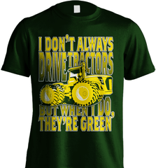 Farmer Shirt - I Don't Always Drive Tractors But When I Do, They Are Green - Shirt Loft - 6