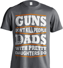 Gun Shirt - Guns Don't Kill People, Dads With Pretty Daughters Do - Shirt Loft - 6