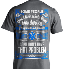 EMT Shirt - Some People Spend Their Whole Lives Wondering If They Made A Difference.. Some Don't Have That Problem - Shirt Loft - 6