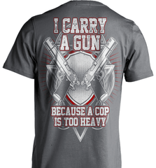 Gun Shirt - I Carry A Gun Because A Cop Is Too Heavy - Shirt Loft - 6