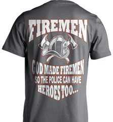 Firefighter Shirt - God Made Firemen So The Police Can Have Heroes Too... - Shirt Loft - 6
