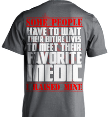 EMT Shirt - Some People Have To Wait Their Entire Lives To Meet Their Favorite Medic. I Raised Mine - Shirt Loft - 6