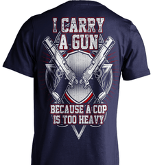 Gun Shirt - I Carry A Gun Because A Cop Is Too Heavy - Shirt Loft - 7