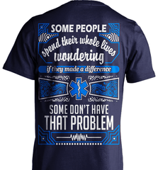 EMT Shirt - Some People Spend Their Whole Lives Wondering If They Made A Difference.. Some Don't Have That Problem - Shirt Loft - 7