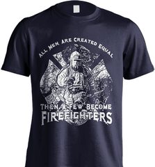Firefighter Shirt - All Men Are Created Equal Then A Few Become Firefighters - Shirt Loft - 6