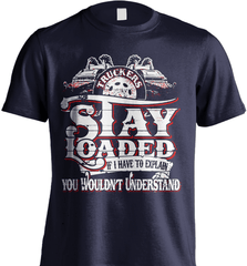 Trucker Shirt - Truckers Stay Loaded. If I Have To Explain You Wouldn't Understand - Shirt Loft - 6