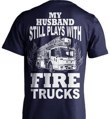 Firefighter Shirt - My Husband Still Plays With Fire Trucks - Shirt Loft - 6
