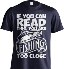 Fishing Shirt - If You Can Read This, You Are Fishing Too Close - Shirt Loft - 6