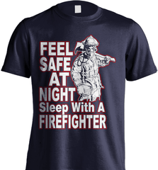 Firefighter Shirt - Feel Safe At Night. Sleep With A Firefighter - Shirt Loft - 7