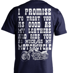 Biker Shirt - I Promise To Treat You As Good As My Leathers And Ride You As Much as My Motorcycle - Shirt Loft - 6