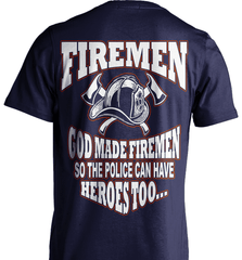 Firefighter Shirt - God Made Firemen So The Police Can Have Heroes Too... - Shirt Loft - 7