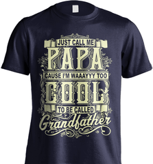 Grandpa Shirt - Just Call Me Papa Cause I'm Waaayyy Too Cool To Be Called Grandfather - Shirt Loft - 6