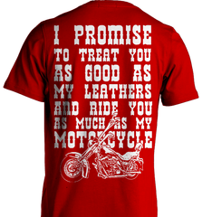 Biker Shirt - I Promise To Treat You As Good As My Leathers And Ride You As Much as My Motorcycle - Shirt Loft - 7