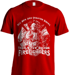 Firefighter Shirt - All Men Are Created Equal Then A Few Become Firefighters - Shirt Loft - 7