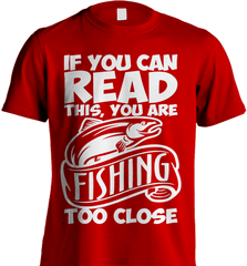 Fishing Shirt - If You Can Read This, You Are Fishing Too Close - Shirt Loft - 7
