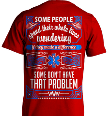 EMT Shirt - Some People Spend Their Whole Lives Wondering If They Made A Difference.. Some Don't Have That Problem - Shirt Loft - 8