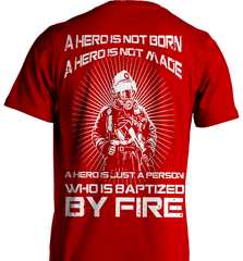 Firefighter Shirt - A Hero Is Not Born. A Hero Is Not Made.. A Hero Is Just A Person Who Is Baptized By Fire - Shirt Loft - 7