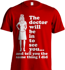 Nurse Shirt - The Doctor Will Be In To See You... And Tell You The Same Thing I Did - Shirt Loft - 7