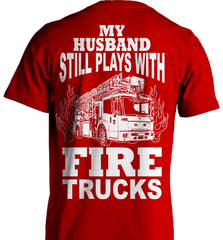 Firefighter Shirt - My Husband Still Plays With Fire Trucks - Shirt Loft - 7