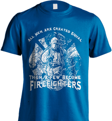 Firefighter Shirt - All Men Are Created Equal Then A Few Become Firefighters - Shirt Loft - 8