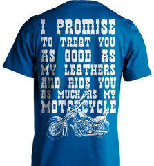 Biker Shirt - I Promise To Treat You As Good As My Leathers And Ride You As Much as My Motorcycle - Shirt Loft - 8