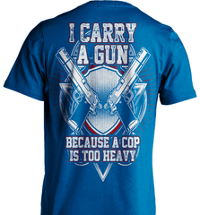 Gun Shirt - I Carry A Gun Because A Cop Is Too Heavy - Shirt Loft - 8