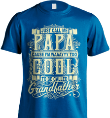 Grandpa Shirt - Just Call Me Papa Cause I'm Waaayyy Too Cool To Be Called Grandfather - Shirt Loft - 7