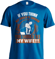 Trucker Shirt - If You Think My Truck Is Smokin, You Should See My Wife!! - Shirt Loft - 7