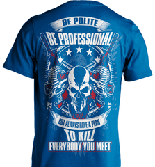 Gun Shirt - Be Polite, Be Professional But Always Have A Plan To Kill Everybody You Meet - Shirt Loft - 8
