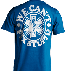 EMT Shirt - We Can't Fix Stupid - Shirt Loft - 8