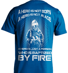 Firefighter Shirt - A Hero Is Not Born. A Hero Is Not Made.. A Hero Is Just A Person Who Is Baptized By Fire - Shirt Loft - 8