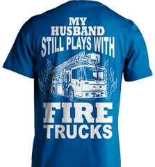 Firefighter Shirt - My Husband Still Plays With Fire Trucks - Shirt Loft - 8