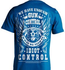 Gun Shirt - We Have Enough Gun Control. What We Need Is Idiot Control - Shirt Loft - 8