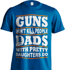 Gun Shirt - Guns Don't Kill People, Dads With Pretty Daughters Do - Shirt Loft - 8