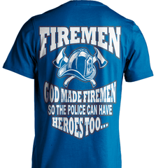 Firefighter Shirt - God Made Firemen So The Police Can Have Heroes Too... - Shirt Loft - 8