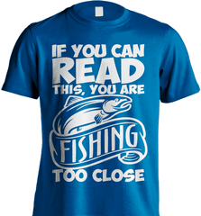 Fishing Shirt - If You Can Read This, You Are Fishing Too Close - Shirt Loft - 8