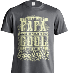 Grandpa Shirt - Just Call Me Papa Cause I'm Waaayyy Too Cool To Be Called Grandfather - Shirt Loft - 8