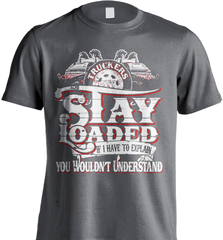 Trucker Shirt - Truckers Stay Loaded. If I Have To Explain You Wouldn't Understand - Shirt Loft - 8