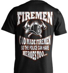 Firefighter Shirt - God Made Firemen So The Police Can Have Heroes Too... - Shirt Loft - 2